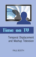 Time on TV: Temporal Displacement and Mashup Television (Hardback)