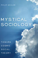 Mystical Sociology: Toward Cosmic Social Theory - After Spirituality 4 (Paperback)