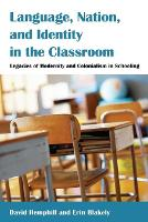 Language, Nation, and Identity in the Classroom: Legacies of Modernity and Colonialism in Schooling - Counterpoints 456 (Paperback)