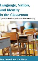 Language, Nation, and Identity in the Classroom: Legacies of Modernity and Colonialism in Schooling - Counterpoints 456 (Hardback)