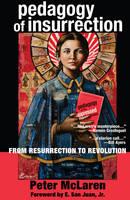 Pedagogy of Insurrection: From Resurrection to Revolution - Education and Struggle 6 (Hardback)