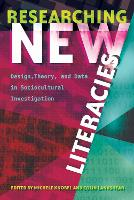 Researching New Literacies: Design, Theory, and Data in Sociocultural Investigation - New Literacies and Digital Epistemologies 76 (Paperback)