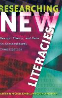 Researching New Literacies: Design, Theory, and Data in Sociocultural Investigation - New Literacies and Digital Epistemologies 76 (Hardback)