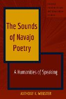 The Sounds of Navajo Poetry: A Humanities of Speaking - Critical Indigenous and American Indian Studies 4 (Hardback)