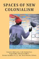 Spaces of New Colonialism: Reading Schools, Museums, and Cities in the Tumult of Globalization - Intersections in Communications and Culture 36 (Paperback)