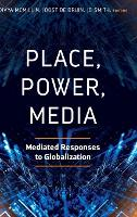 Place, Power, Media: Mediated Responses to Globalization (Hardback)