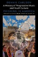 A History of Progressive Music and Youth Culture: Phishing in America - Counterpoints 531 (Paperback)