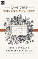 Word-Filled Women's Ministry: Loving and Serving the Church - The Gospel Coalition (Paperback)