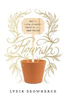 Flourish: How the Love of Christ Frees Us from Self-Focus (Paperback)