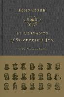 21 Servants of Sovereign Joy: Faithful, Flawed, and Fruitful - The Swans Are Not Silent (Hardback)