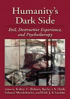 Humanity's Dark Side: Evil, Destructive Experience and Psychotherapy (Hardback)