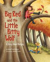 Big Red and the Little Bitty Wolf: A Story About Bullying (Hardback)