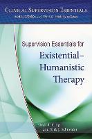 Supervision Essentials for Existential-Humanistic Therapy - Clinical Supervision Essentials (Paperback)