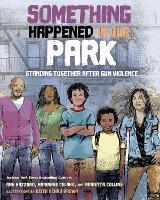 Something Happened in Our Park: Standing Together After Gun Violence (Hardback)