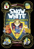Snow White and the Seven Robots: A Graphic Novel - Far Out Fairy Tales (Paperback)