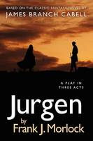 Jurgen: A Play in Three Acts (Paperback)