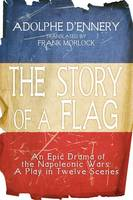 The Story of a Flag: An Epic Drama of the Napoleonic Wars: A Play in Twelve Scenes (Paperback)