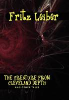 The Creature from Cleveland Depths and Other Tales (Hardback)