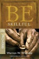 Be Skillful - Proverbs: God'S Guidebook to Wise Living (Paperback)