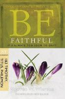 Be Faithful - 1 & 2 Timothy Titus Philemon: It'S Always Too Soon to Quit! (Paperback)