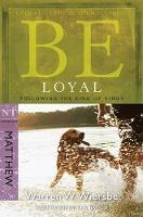 Be Loyal - Matthew: Following the King of Kings (Paperback)