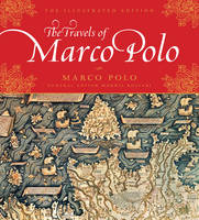 Travels of Marco Polo: The Illustrated Edition - Illustrated Edition Series (Hardback)