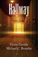Hallway: The Epic Journey from Victim to Victor the Life of Michael C. Brantley (Hardback)