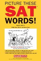 Picture These SAT Words!: All The Vocabulary You Need to Succeed on the SAT (Paperback)