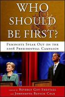 Who Should Be First?: Feminists Speak Out on the 2008 Presidential Campaign (Hardback)