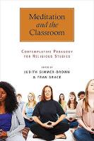Meditation and the Classroom: Contemplative Pedagogy for Religious Studies - SUNY Series in Religious Studies (Paperback)