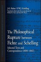 The Philosophical Rupture between Fichte and Schelling: Selected Texts and Correspondence (1800-1802) - SUNY series in Contemporary Continental Philosophy (Hardback)