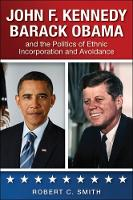 John F. Kennedy, Barack Obama, and the Politics of Ethnic Incorporation and Avoidance - SUNY series in African American Studies (Hardback)