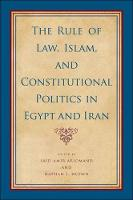 Rule of Law, Islam, and Constitutional Politics in Egypt and Iran, The - SUNY series, Pangaea II: Global/Local Studies (Paperback)