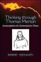 Thinking through Thomas Merton: Contemplation for Contemporary Times (Hardback)