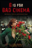 B Is for Bad Cinema: Aesthetics, Politics, and Cultural Value - SUNY series, Horizons of Cinema (Paperback)