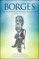 Borges, Second Edition: The Passion of an Endless Quotation - SUNY series in Latin American and Iberian Thought and Culture (Hardback)