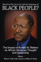 What Has This Got to Do with the Liberation of Black People?: The Impact of Ronald W. Walters on African American Thought and Leadership - SUNY series in African American Studies (Hardback)