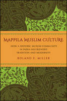Mappila Muslim Culture: How a Historic Muslim Community in India Has Blended Tradition and Modernity - SUNY Series in Religious Studies (Paperback)