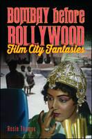 Bombay before Bollywood: Film City Fantasies - SUNY series, Horizons of Cinema (Paperback)