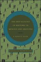 Deep Ecology of Rhetoric in Mencius and Aristotle, The: A Somatic Guide - SUNY series in Chinese Philosophy and Culture (Paperback)