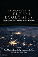 The Variety of Integral Ecologies: Nature, Culture, and Knowledge in the Planetary Era - SUNY series in Integral Theory (Paperback)