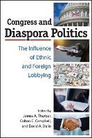Congress and Diaspora Politics: The Influence of Ethnic and Foreign Lobbying (Hardback)