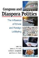 Congress and Diaspora Politics: The Influence of Ethnic and Foreign Lobbying (Paperback)