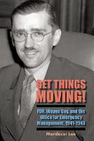 Get Things Moving!: FDR, Wayne Coy, and the Office for Emergency Management, 1941-1943 (Paperback)