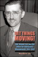 Get Things Moving!: FDR, Wayne Coy, and the Office for Emergency Management, 1941-1943 (Hardback)