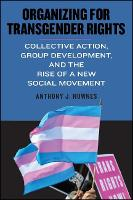 Organizing for Transgender Rights: Collective Action, Group Development, and the Rise of a New Social Movement - SUNY series in Queer Politics and Cultures (Hardback)