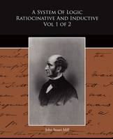 A System Of Logic Ratiocinative And Inductive Vol 1 of 2 (Paperback)