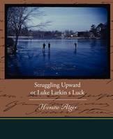 Struggling Upward or Luke Larkin s Luck (Paperback)