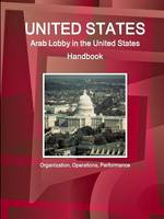 United States: Arab Lobby in the United States Handbook: Organization, Operations, Performance (Paperback)