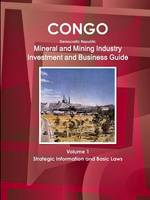 Congo Dem Republic Mineral and Mining Industry Investment and Business Guide Volume 1 Strategic Information and Regulations (Paperback)